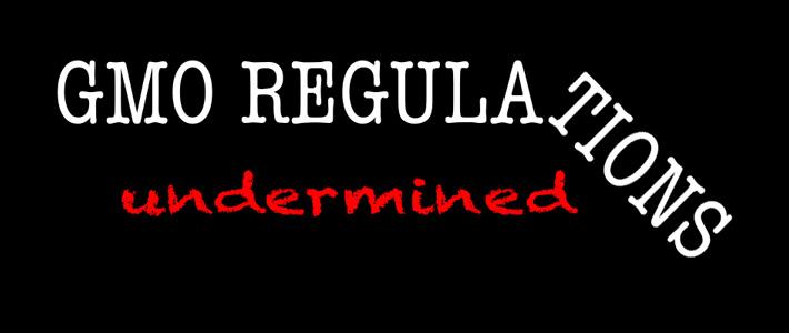 GMO Regulations undermined