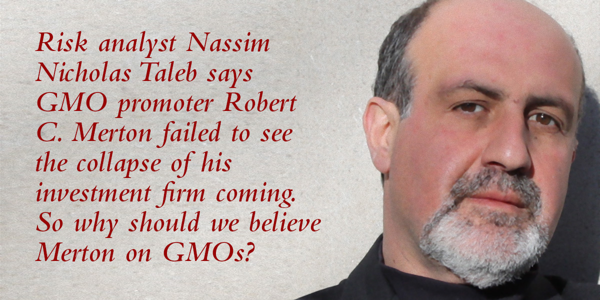 Risk analyst, Nassim Nicholas Taleb on GMO promoter Robert C Merton